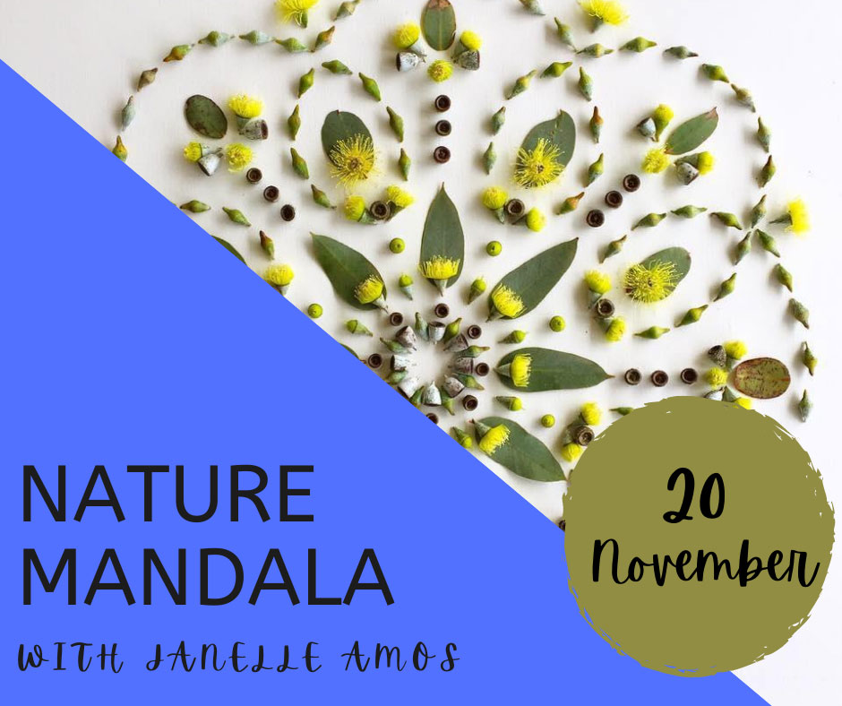 "Image with text. Image shows gum leaves, gum nuts and blossoms in a mandala shape. Text reads ""nature mandala with Janelle Amos 20 November"""