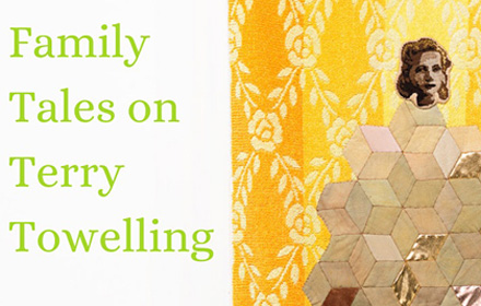 """Image with text. Text reads """"family tales on terry towelling"""". Image shows a face stitched onto a vintage towel."""