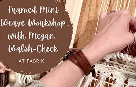 """Close up of hands weaving. Text says Framed mini weave workshop with Megan Walsh-Cheek at Fabrik"""""""